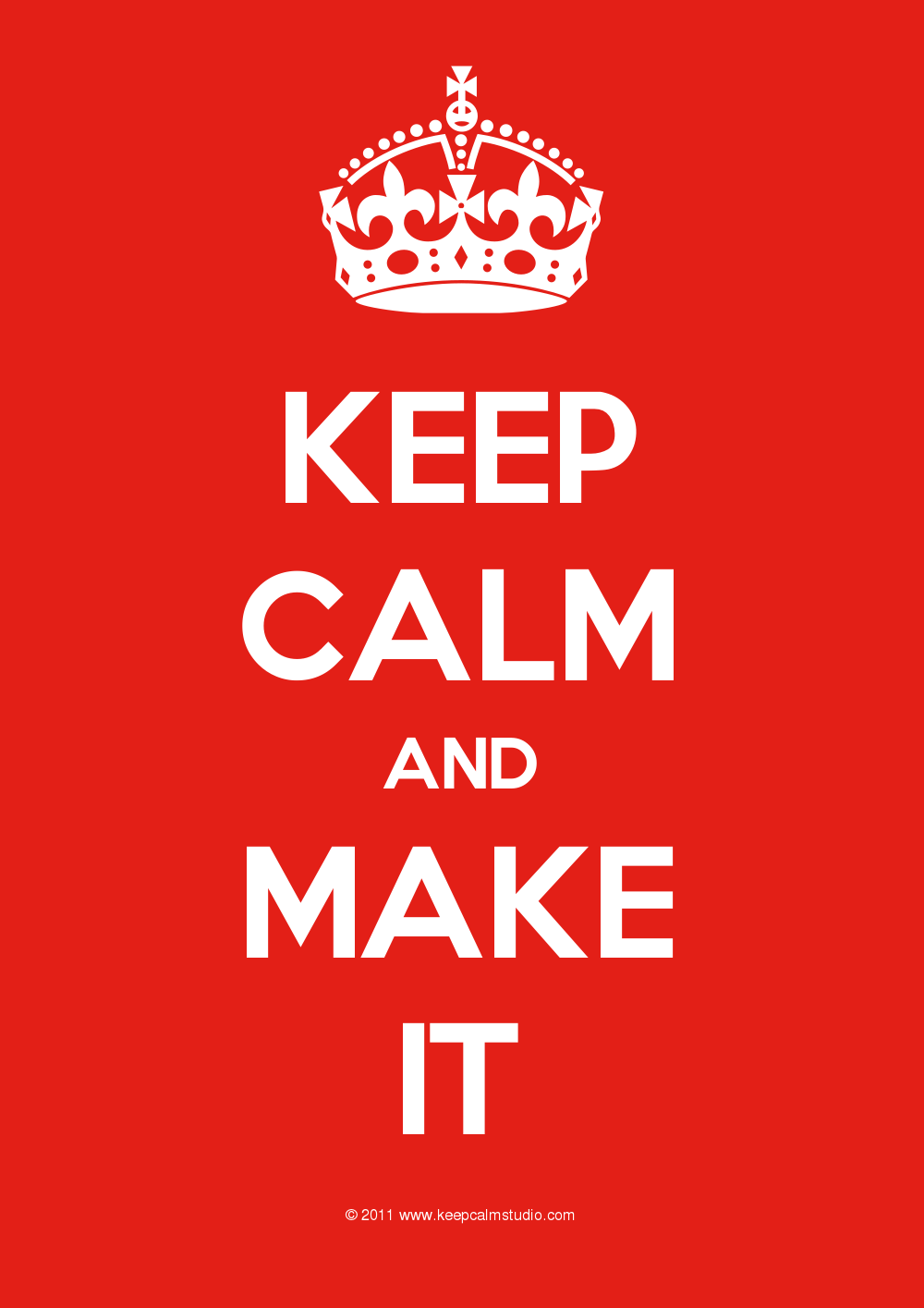 Keep Calm and Make It On Keep Calm Studio